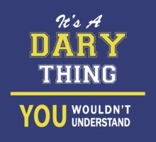It's A DARY thing, you wouldn't understand !! by satro