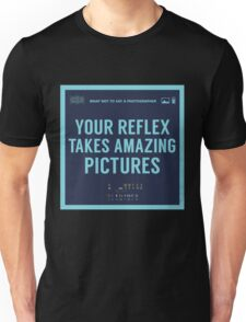 What NOT to Say to a Photographer  - YOU REFLEx TAKE AMAZING PICTURES Unisex T-Shirt