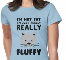 I'm not fat I'm just really really fluffy Womens Fitted T-Shirt