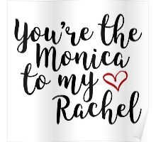 You're the Monica to my Rachel Poster
