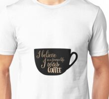 Gilmore Girls Inspired - I believe in a former life I was coffee Unisex T-Shirt