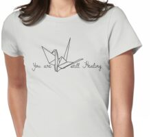 You Are Still Healing Womens Fitted T-Shirt