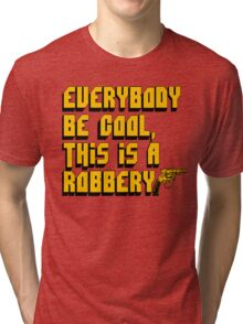 Everybody Be Cool, This Is A Robbery - Pulp Fiction Tri-blend T-Shirt