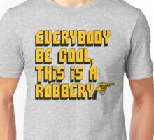 Everybody Be Cool, This Is A Robbery - Pulp Fiction Unisex T-Shirt