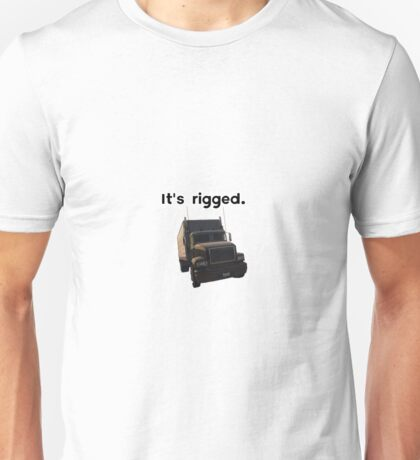 It's rigged Unisex T-Shirt
