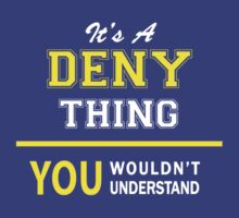 It's A DENY thing, you wouldn't understand !! by satro