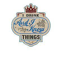 I Drink And I Know Things T-Shirt Photographic Print