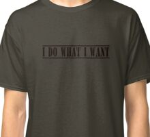 I Do What I Want T-Shirt Classic T-Shirt