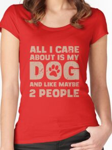 All I Care About Is My Dog And Like Maybe Two People T-Shirt Women's Fitted Scoop T-Shirt