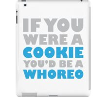If You Were A Cookie, You'd Be A Whoreo iPad Case/Skin