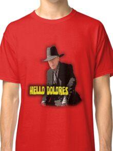 Hello Dolores Classic T-Shirt