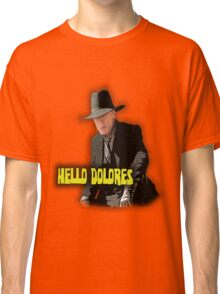 Hello Dolores Classic T-Shirt