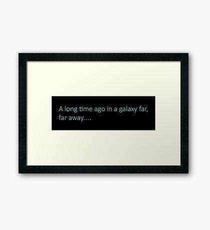 A long time ago in a galaxy far, far away... Framed Print