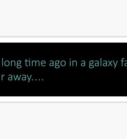 A long time ago in a galaxy far, far away... Sticker