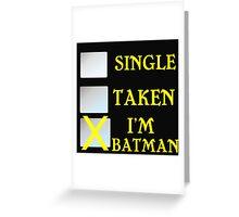 SINGLE TAKEN I'M BATMAN Greeting Card