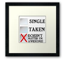 SINGLE TAKEN DOESN'T MATTER I'M AWESOME Framed Print