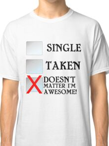 SINGLE TAKEN DOESN'T MATTER I'M AWESOME Classic T-Shirt