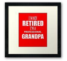 Funny I'm Not Retired I'm A Professional Grandpa  Framed Print