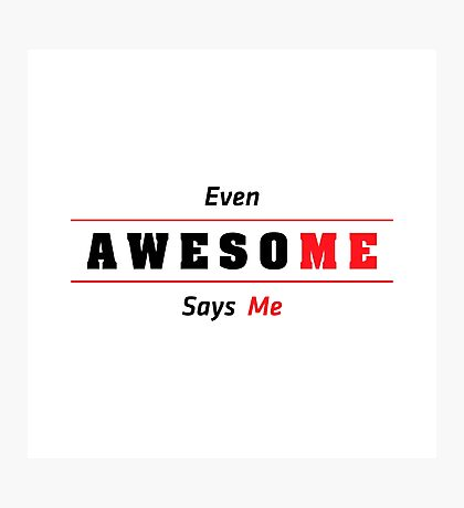 Even Awesome Says Me Photographic Print