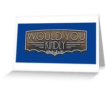 Would You Kindly Greeting Card