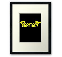 Perfect!!! Framed Print