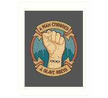 A Man Chooses, A Slave Obeys Art Print