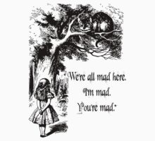 "Alice in Wonderland ""We're all mad here. I'm mad. You're mad."" T Shirt by wordsonashirt"