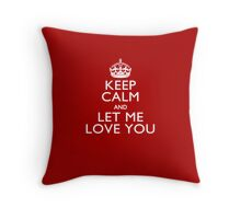 Keep Calm And Let Me Love You Throw Pillow