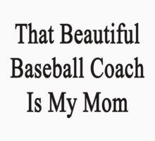 That Beautiful Baseball Coach Is My Mom  by supernova23