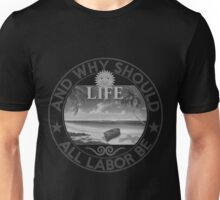 And Why Should Life All Labor Be - Black & White Unisex T-Shirt