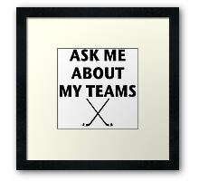 Ask Me About My Hockey Teams Framed Print