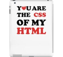 Your Are The CSS Of My HTML iPad Case/Skin