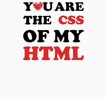 Your Are The CSS Of My HTML Unisex T-Shirt