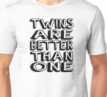 Twins Are Better Than One Unisex T-Shirt