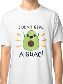 I don't give a guac! Classic T-Shirt