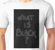 WHAT IS BLACK? Unisex T-Shirt