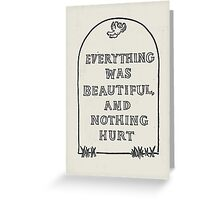 Slaughterhouse Five –Everything Was Beautiful and Nothing Hurt Greeting Card
