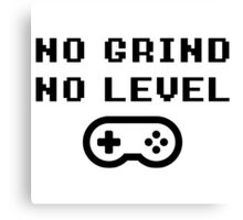 NO GRINDING = NO LEVEL Canvas Print
