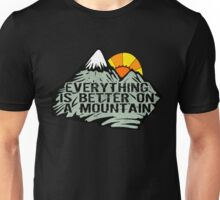 Everything is better on a mountain Unisex T-Shirt