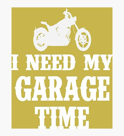 I Need My Garage Time Photographic Print