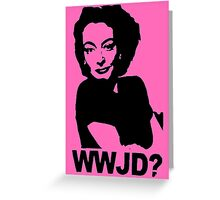 Joan Crawford - WWJD? Greeting Card