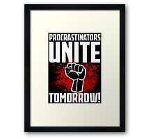 Procrastinators Unite Tomorrow! Funny Revolution T Shirt Framed Print