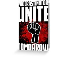 Procrastinators Unite Tomorrow! Funny Revolution T Shirt Greeting Card