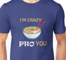 I'm Crazy Pho (For) You Funny Unisex T-Shirt