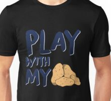 Play with my spuds Unisex T-Shirt