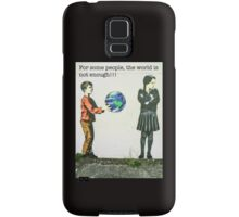 For some people, the world is not enough!! Samsung Galaxy Case/Skin