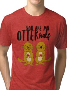 You Are My Otter Half Tri-blend T-Shirt