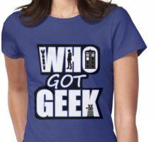 Who Got Geek Womens Fitted T-Shirt