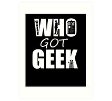 Who Got Geek Art Print