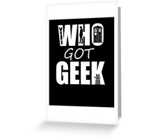 Who Got Geek Greeting Card